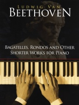 Beethoven Bagatelles Rondos And Other Shorter Works For Piano - Piano Solo