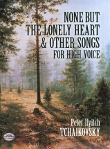 Tchaikovsky - Peter Ilyitch Tchaikovsky - None But The Lonely Heart And Other Songs For - High Voice