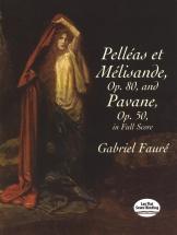 Faure Gabriel - Pelleas Et Melisande Op 80 And Pavane Op 50 Full Score - Orchestra