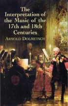 Dolmetsch Arnold - The Interpretation Of The Music Of The 17th And The 18th Centuries