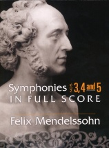 Felix Mendelssohn Symphonies 3, 4 And 5 In Full Score - Orchestra