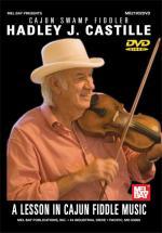 J. Castille Hadley - Hadley J. Castille: A Lesson In Cajun Fiddle Music - Fiddle