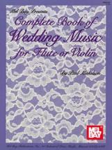 Mickelson Paul - Complete Book Of Wedding Music For Flute Or Violin - Flute And Violin