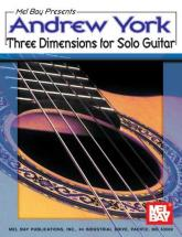 York Andrew - Andrew York Three Dimensions For Solo Guitar - Guitar
