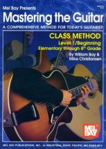 Bay William - Mastering The Guitar Class Method Level 1, Elementary To 8th Grade Edition - Guitar