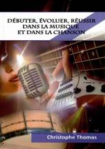 Thomas Christophe - Debuter, Evoluer, Reussir Dans La Musique Et Dans La Chanson