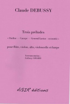 Debussy Claude - Trois Preludes - Pour Flute, Violon, Alto, Violoncelle & Harpe