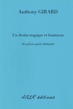 Girard Anthony - Un Destin Tragique Et Lumineux - 6 Pieces Pour Clarinette