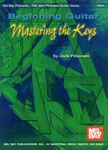 Petersen Jack - Beginning Guitar: Mastering The Keys - Guitar