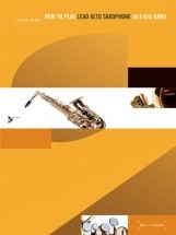 Ricker R. - How To Play Lead Alto Saxophone In A Big Band - Alto Saxophone