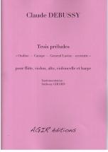Debussy Claude - Trois Preludes - Pour Flute, Violon, Alto, Violoncelle and Harpe