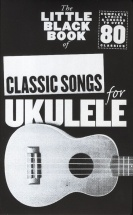 The Little Black Book Of Classic Songs For Ukulele