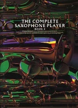 The Complete Saxophone Player Book 4 Sax- Saxophone