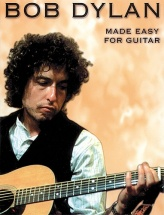 Bob Dylan Made Easy For Guitar - Melody Line, Lyrics And Chords