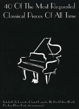 40 Of The Most Requested Classical Pieces Of All Time - Piano Solo