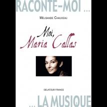 Raconte-moi La Musique - Moi, Maria Callas