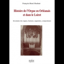 Francois-henri Houbart - Histoire De L'orgue En Orleanais Et Dans Le Loiret