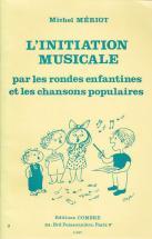 Meriot Michel - L'initiation Musicale Par Les Rondes Enfantines Et Les Chansons