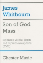 Son Of God Mass For Mixed Voices, Organ And Soprano Saxophone - Satb