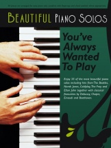Beautiful Piano Solos You've Always Wanted To Play - Piano Solo