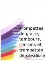 Coiteux R. - Trompettes De Gloire, Tambours, Clairons Et Trompettes De Cavalerie