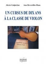 Galperine A., Reverdito-haas A. - Un Cursus De Dix Ans A La Classe De Violon