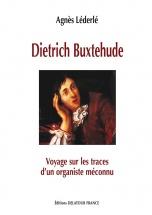 Lederle Agnes - Dietrich Buxtehude, Voyage Sur Les Traces D