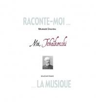 Chauveau Melisande - Raconte-moi La Musique - Moi Tchaikovski