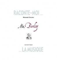 Chauveau Melisande - Raconte-moi La Musique - Moi, Berlioz