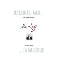 Chauveau Melisande - Raconte-moi La Musique - Moi, Liszt