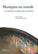 Olivier Emmanuelle - Musiques Au Monde - La Tradition Au Prisme De La Creation