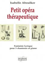Aboulker Isabelle - Petit Opera Therapeutique - Fantaisie Lyrique Pour 3 Chanteurs Et Piano
