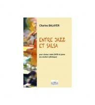 Balayer Charles - Entre Jazz Et Salsa Pour Choeur Mixte Et Piano
