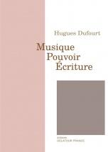 Dufourt Hugues - Musique Pouvoir Ecriture