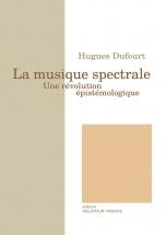 Dufourt Hugues - La Musique Spectrale - Une Revolution Epistemologique