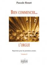 Rouet Pascale - Bien Commencer L'orgue - Repertoire Pour Les Premieres Annees -  Vol. 2