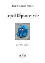 Pailler Jean-françois - Le Petit Elephant En Ville Pour Flute Et Piano