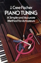 Fischer Jerry Cree - Piano Tuning - A Simple And Accurate Method For Amateurs -