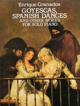 Enrique Granados Goyescas, Spanish Dances And Other Works - Piano Solo