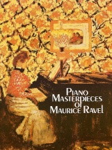 Maurice Ravel - The Piano Masterpieces Of Maurice Ravel - Piano Solo