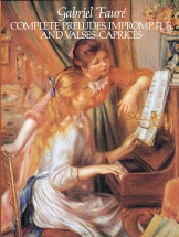 Gabriel Faure - Complete Preludes, Impromptus And Valses-caprices - Piano Solo