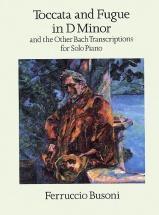 Busoni Ferruccio - Toccata And Fugue In D Minor And The Other Bach Transcriptions - Piano Solo