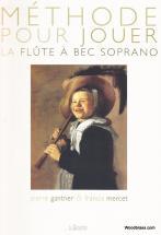 Gantner P./mercet F. - Methode Pour Jouer De La Flute A Bec Soprano