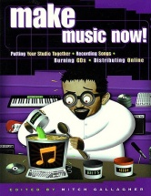 Gallagher Mitch - Make Music Now - Putting Your Studio Together, Recording Songs, Burning Cds And Di