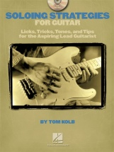 Kolb Tom - Soloing Strategies For Guitar - Licks, Tricks, Tones, And Tips For The Aspiring Lead Guit