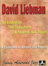 LIEBMAN DAVID - ON EDUCATION, SAXOPHONE & RELATED JAZZ TOPICS - SAXOPHONE