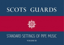 Scots Guards Standard Settings Of Pipe Music - Volume Iii - Bagpipe