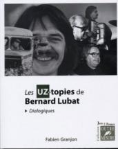 Granjon Fabien - Les Uz-topies De Bernard Lubat (dialogiques)