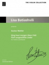 Mahler Gustav - Ging Heut Morgen Ubers Feld (five Selected Songs) - Violon & Piano (lisa Batiashvili