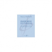 Escaich Thierry - Grande Messe Solennelle - Cantates, Messes, Motets, Oratorios, Requiems